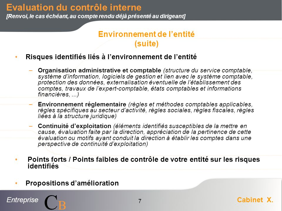 EntrepriseCabinet X. CBCB 7 Risques identifiés liés à lenvironnement de lentité –Organisation administrative et comptable (structure du service compta