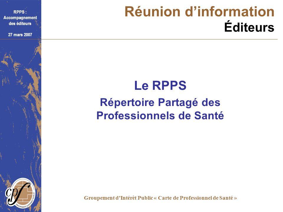 RPPS : Accompagnement des éditeurs 27 mars 2007 Groupement dIntérêt Public « Carte de Professionnel de Santé » Le RPPS Répertoire Partagé des Professi