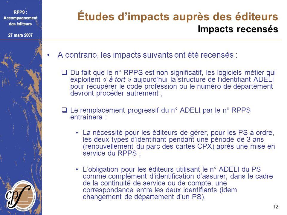 RPPS : Accompagnement des éditeurs 27 mars 2007 12 Études dimpacts auprès des éditeurs Impacts recensés A contrario, les impacts suivants ont été rece