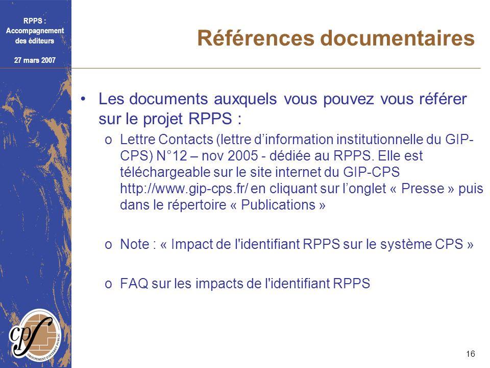 RPPS : Accompagnement des éditeurs 27 mars 2007 16 Références documentaires Les documents auxquels vous pouvez vous référer sur le projet RPPS : oLett