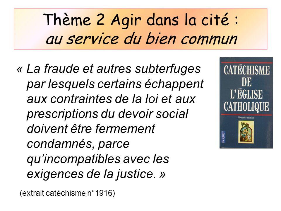Thème 2 Agir dans la cité : au service du bien commun « La fraude et autres subterfuges par lesquels certains échappent aux contraintes de la loi et a