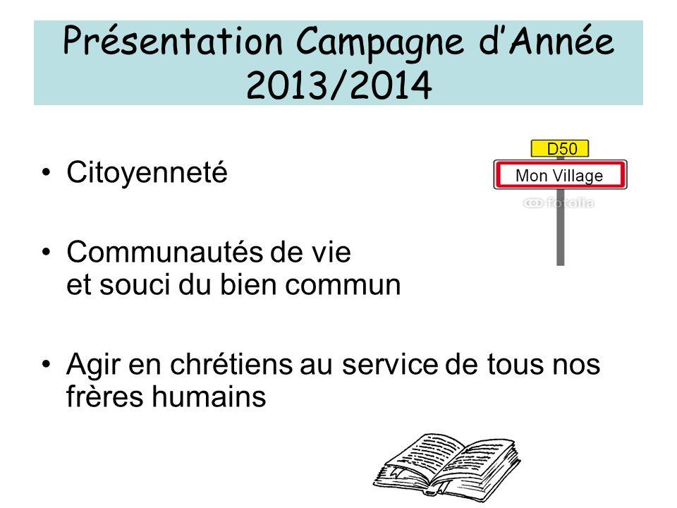 Présentation Campagne dAnnée 2013/2014 Citoyenneté Communautés de vie et souci du bien commun Agir en chrétiens au service de tous nos frères humains