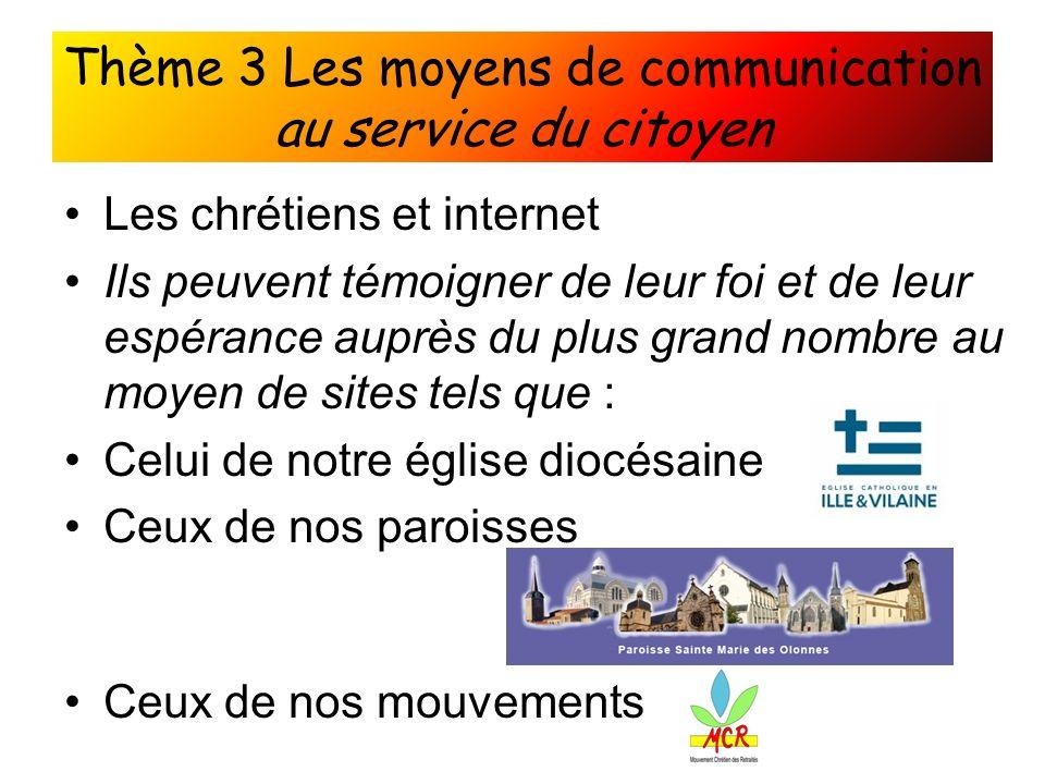 Thème 3 Les moyens de communication au service du citoyen Les chrétiens et internet Ils peuvent témoigner de leur foi et de leur espérance auprès du p