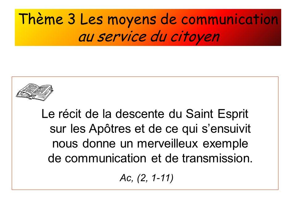 Thème 3 Les moyens de communication au service du citoyen Le récit de la descente du Saint Esprit sur les Apôtres et de ce qui sensuivit nous donne un