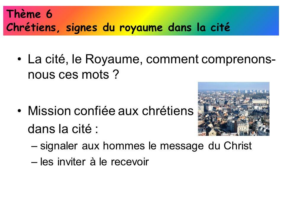 La cité, le Royaume, comment comprenons- nous ces mots ? Mission confiée aux chrétiens dans la cité : –s–signaler aux hommes le message du Christ –l–l