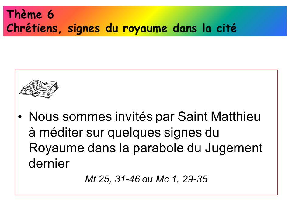 Nous sommes invités par Saint Matthieu à méditer sur quelques signes du Royaume dans la parabole du Jugement dernier Mt 25, 31-46 ou Mc 1, 29-35 Thème