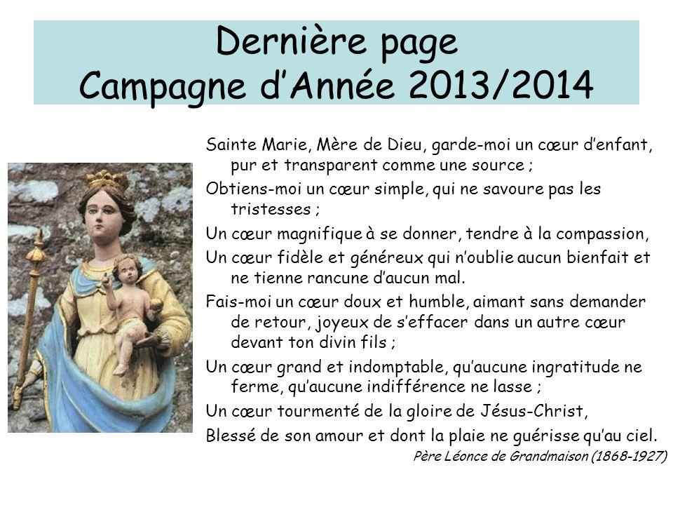 Dernière page Campagne dAnnée 2013/2014 Sainte Marie, Mère de Dieu, garde-moi un cœur denfant, pur et transparent comme une source ; Obtiens-moi un cœ