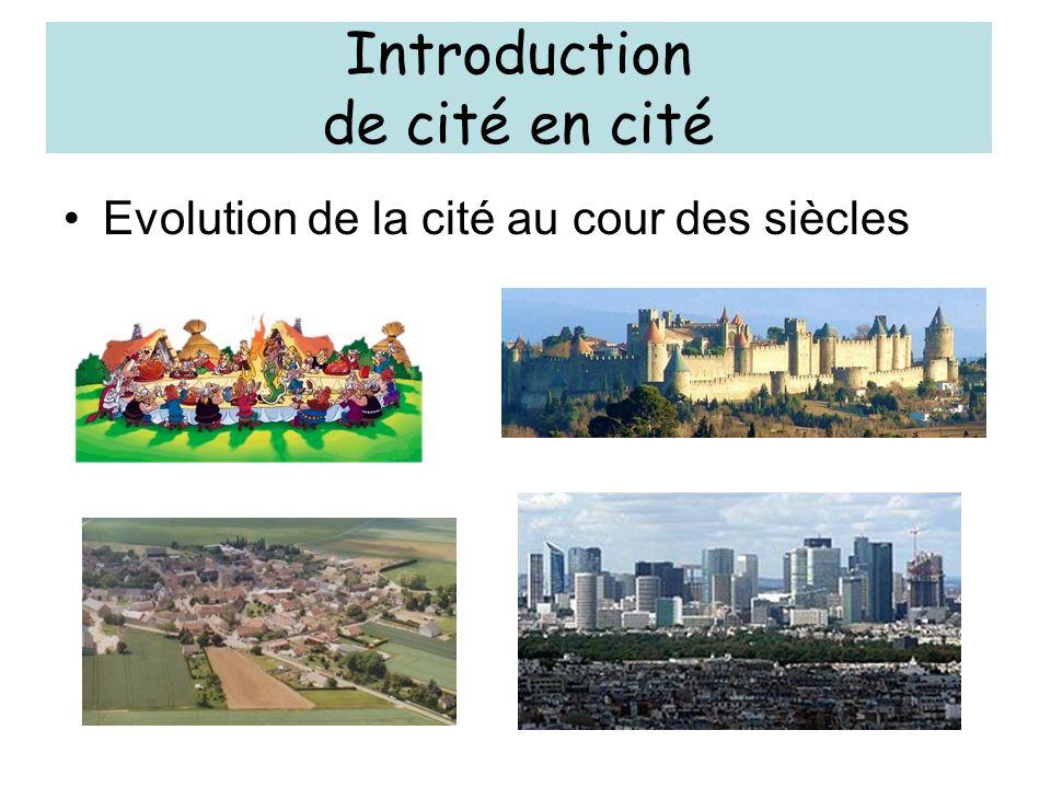Introduction de cité en cité Evolution de la cité au cour des siècles