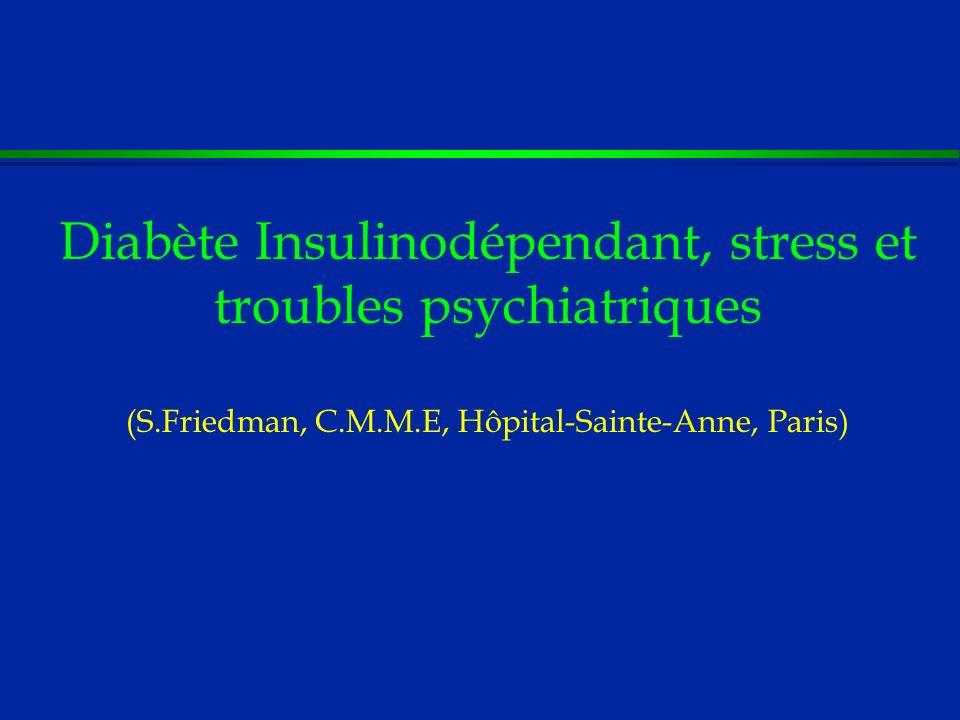 Diabète Insulinodépendant, stress et troubles psychiatriques (S.Friedman, C.M.M.E, Hôpital-Sainte-Anne, Paris)