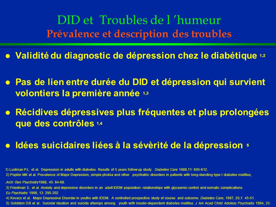 DID et Troubles de l humeur Prévalence et description des troubles l Validité du diagnostic de dépression chez le diabétique 1,2 l Pas de lien entre d