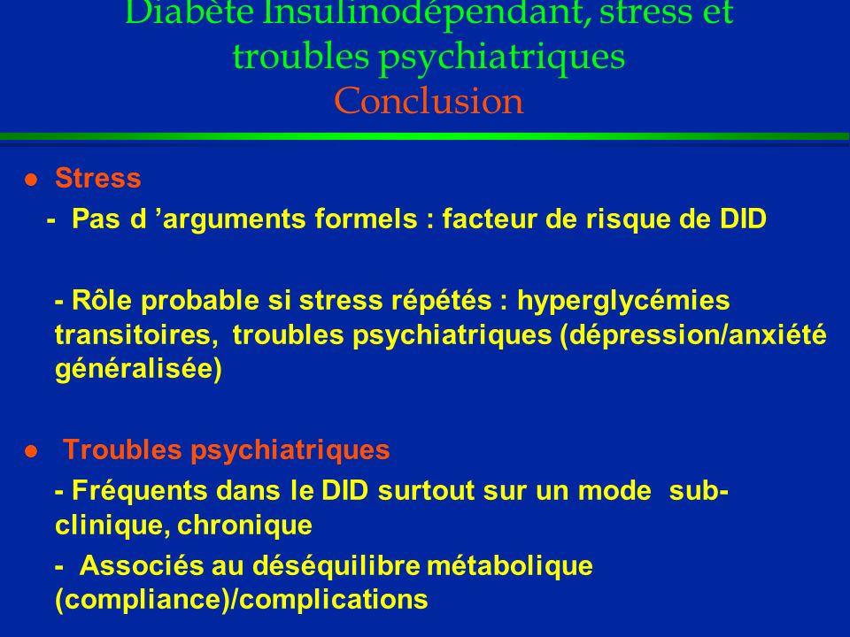 Diabète Insulinodépendant, stress et troubles psychiatriques Conclusion l Stress - Pas d arguments formels : facteur de risque de DID - Rôle probable