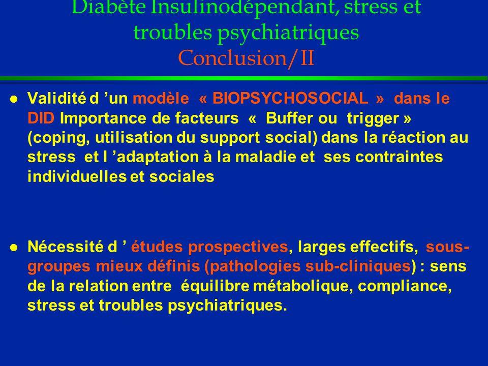 Diabète Insulinodépendant, stress et troubles psychiatriques Conclusion/II l Validité d un modèle « BIOPSYCHOSOCIAL » dans le DID Importance de facteu