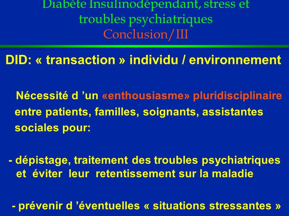Diabète Insulinodépendant, stress et troubles psychiatriques Conclusion/III DID: « transaction » individu / environnement Nécessité d un «enthousiasme