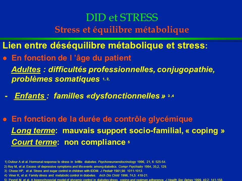 DID et STRESS Stress et équilibre métabolique Lien entre déséquilibre métabolique et stress : l En fonction de l âge du patient Adultes : difficultés