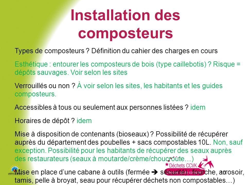 10 Installation des composteurs Types de composteurs ? Définition du cahier des charges en cours Esthétique : entourer les composteurs de bois (type c