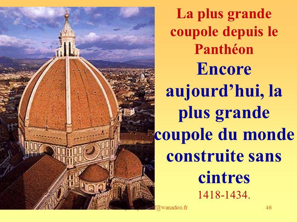 andre-yves.portnoff@wanadoo.fr46 La plus grande coupole depuis le Panthéon Encore aujourdhui, la plus grande coupole du monde construite sans cintres 1418-1434.