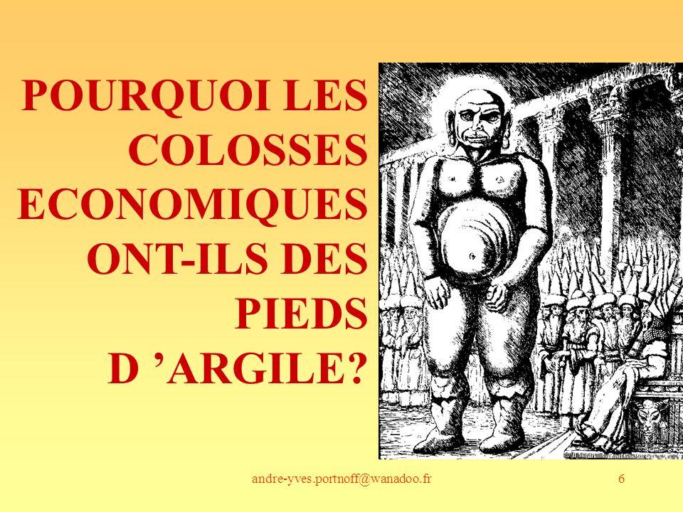 andre-yves.portnoff@wanadoo.fr7 LES COLOSSES ECONOMIQUES, DE PLUS EN PLUS DES PIEDS DARGILE.