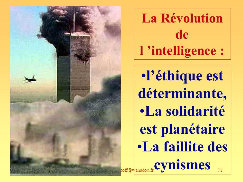 andre-yves.portnoff@wanadoo.fr71 léthique est déterminante, La solidarité est planétaire La faillite des cynismes La Révolution de l intelligence :