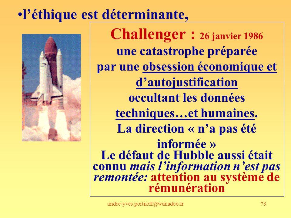 andre-yves.portnoff@wanadoo.fr73 léthique est déterminante, Challenger : 26 janvier 1986 une catastrophe préparée par une obsession économique et dautojustification occultant les données techniques…et humaines.