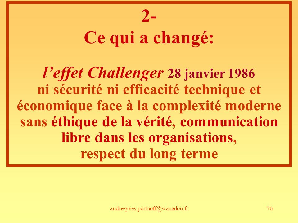 andre-yves.portnoff@wanadoo.fr76 2- Ce qui a changé: leffet Challenger 28 janvier 1986 ni sécurité ni efficacité technique et économique face à la com