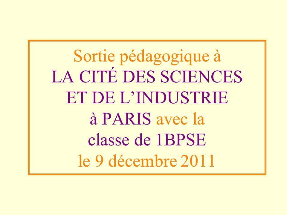 Sortie pédagogique à LA CITÉ DES SCIENCES ET DE LINDUSTRIE à PARIS avec la classe de 1BPSE le 9 décembre 2011