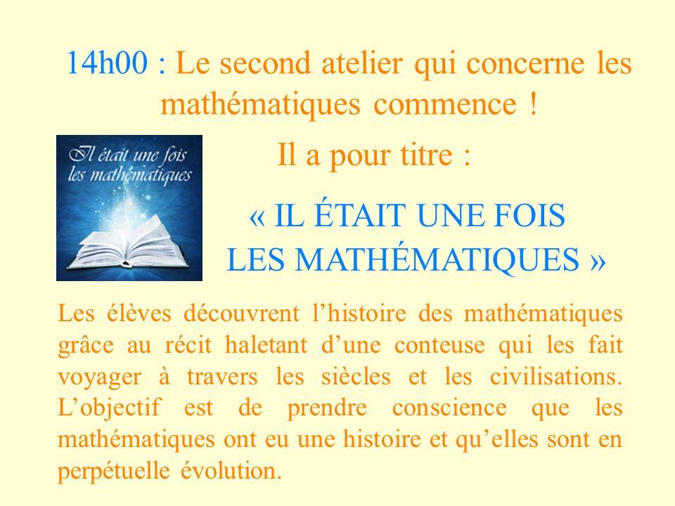 14h00 : Le second atelier qui concerne les mathématiques commence ! Il a pour titre : « IL ÉTAIT UNE FOIS LES MATHÉMATIQUES » Les élèves découvrent lh
