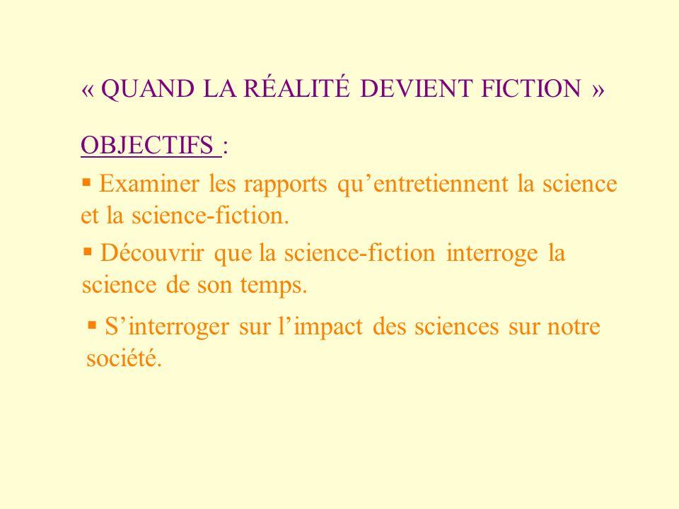 OBJECTIFS : Examiner les rapports quentretiennent la science et la science-fiction. Découvrir que la science-fiction interroge la science de son temps