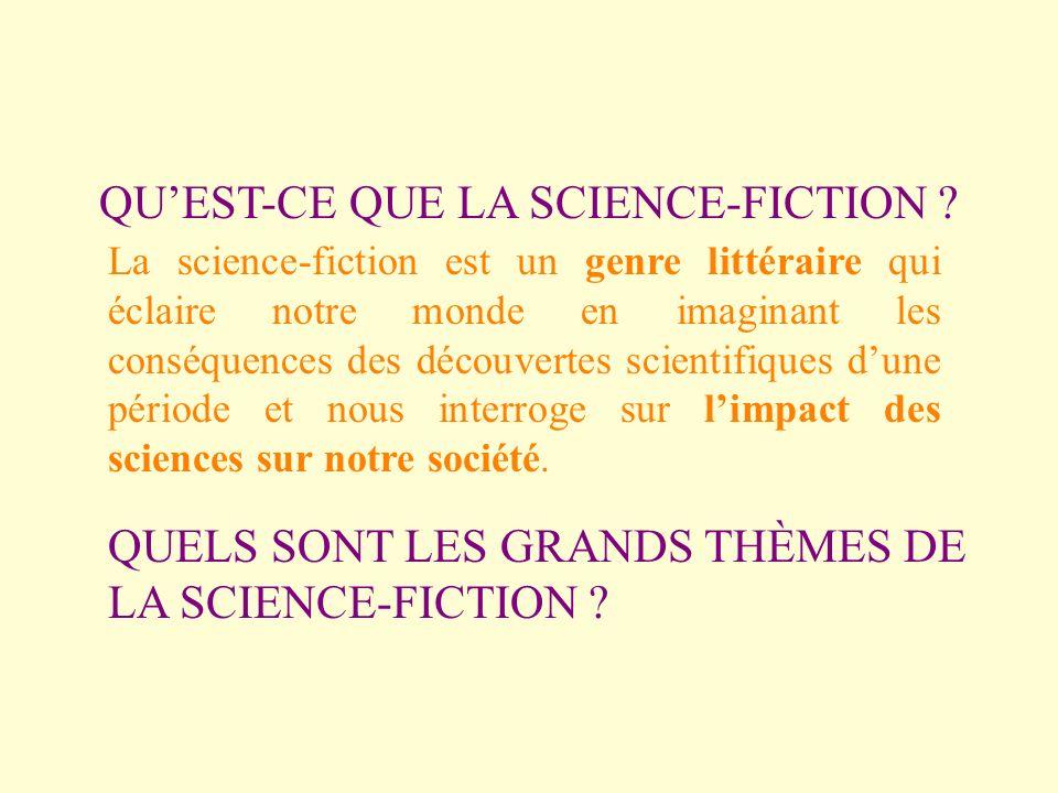 QUEST-CE QUE LA SCIENCE-FICTION ? La science-fiction est un genre littéraire qui éclaire notre monde en imaginant les conséquences des découvertes sci