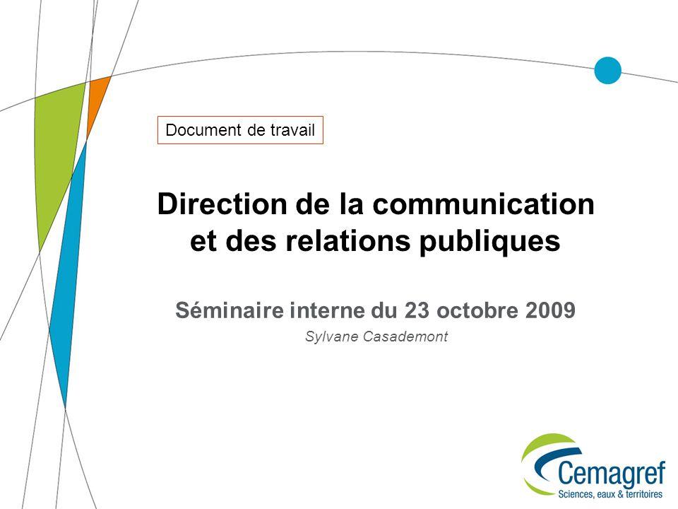 Direction de la communication et des relations publiques Séminaire interne du 23 octobre 2009 Sylvane Casademont Document de travail
