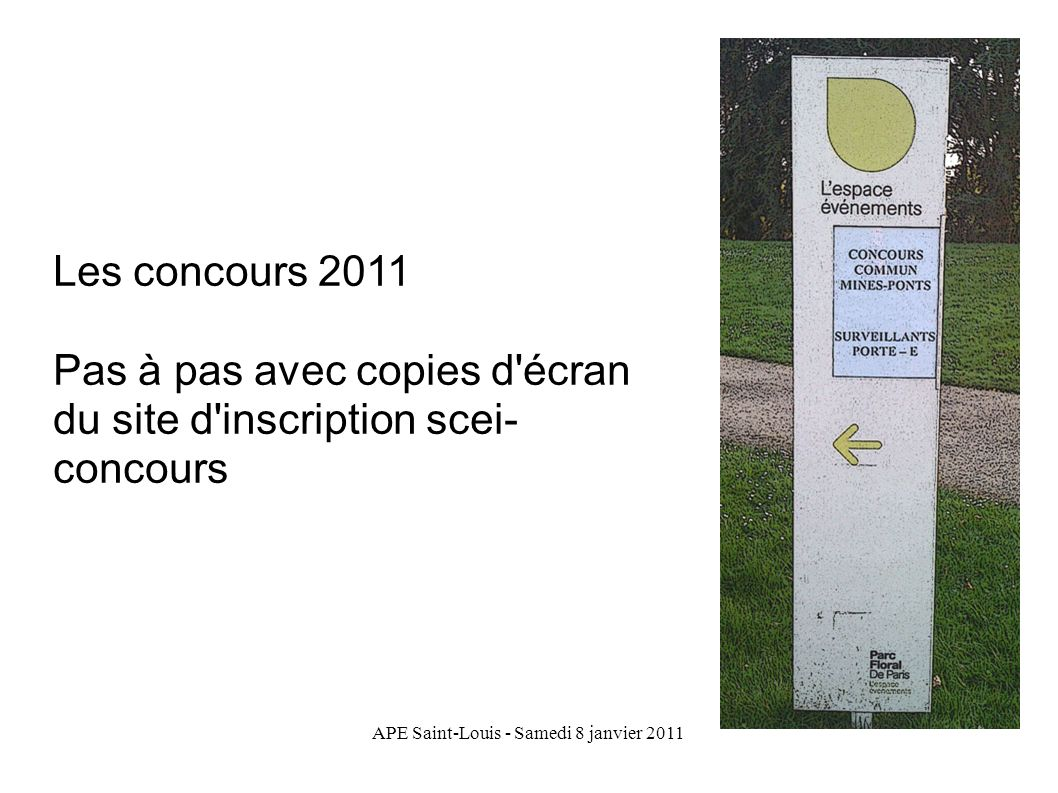 APE Saint-Louis - Samedi 8 janvier 2011 Les concours 2011 Pas à pas avec copies d'écran du site d'inscription scei- concours