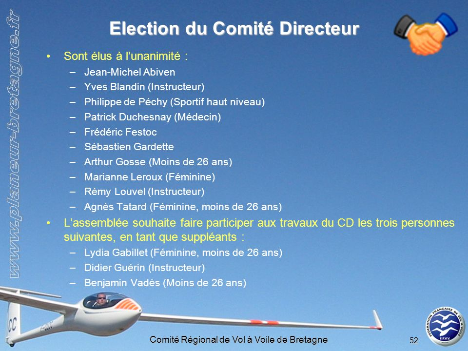 Comité Régional de Vol à Voile de Bretagne 52 Election du Comité Directeur Sont élus à lunanimité : –Jean-Michel Abiven –Yves Blandin (Instructeur) –P