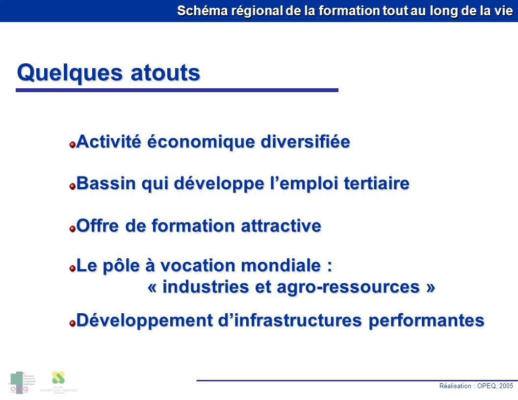 Schéma régional de la formation tout au long de la vie Quelques atouts Réalisation : OPEQ, 2005 10.0 % Activité économique diversifiée Bassin qui déve