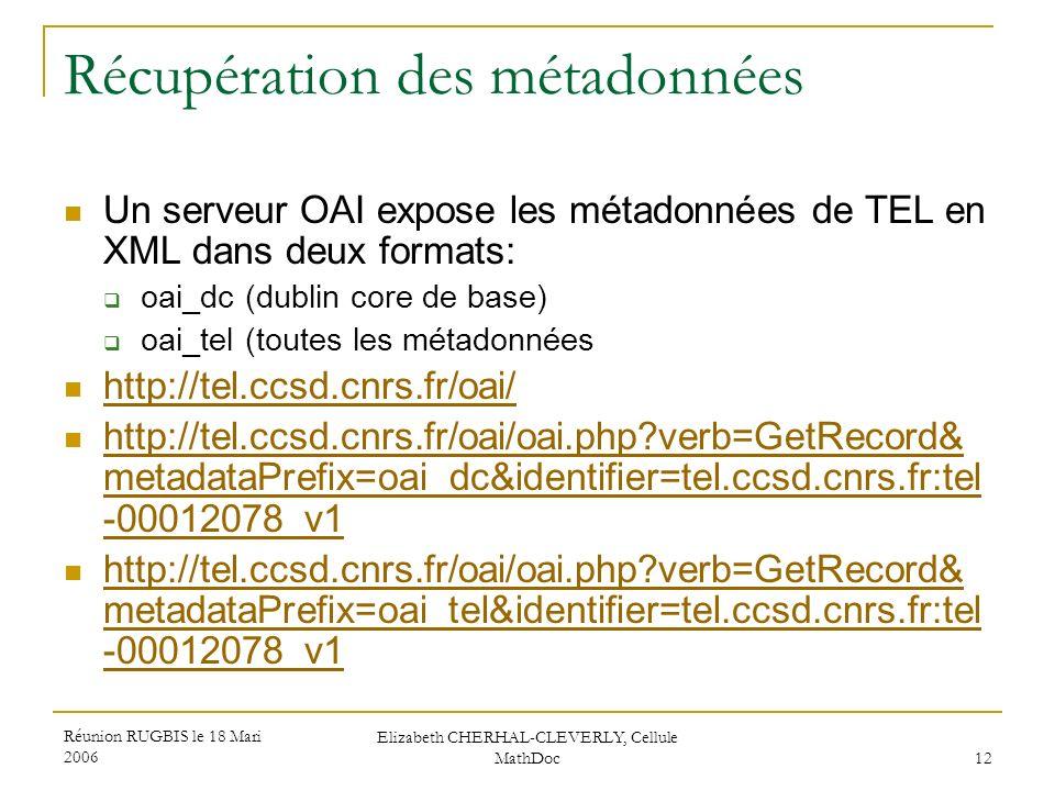 Réunion RUGBIS le 18 Mari 2006 Elizabeth CHERHAL-CLEVERLY, Cellule MathDoc 12 Récupération des métadonnées Un serveur OAI expose les métadonnées de TE