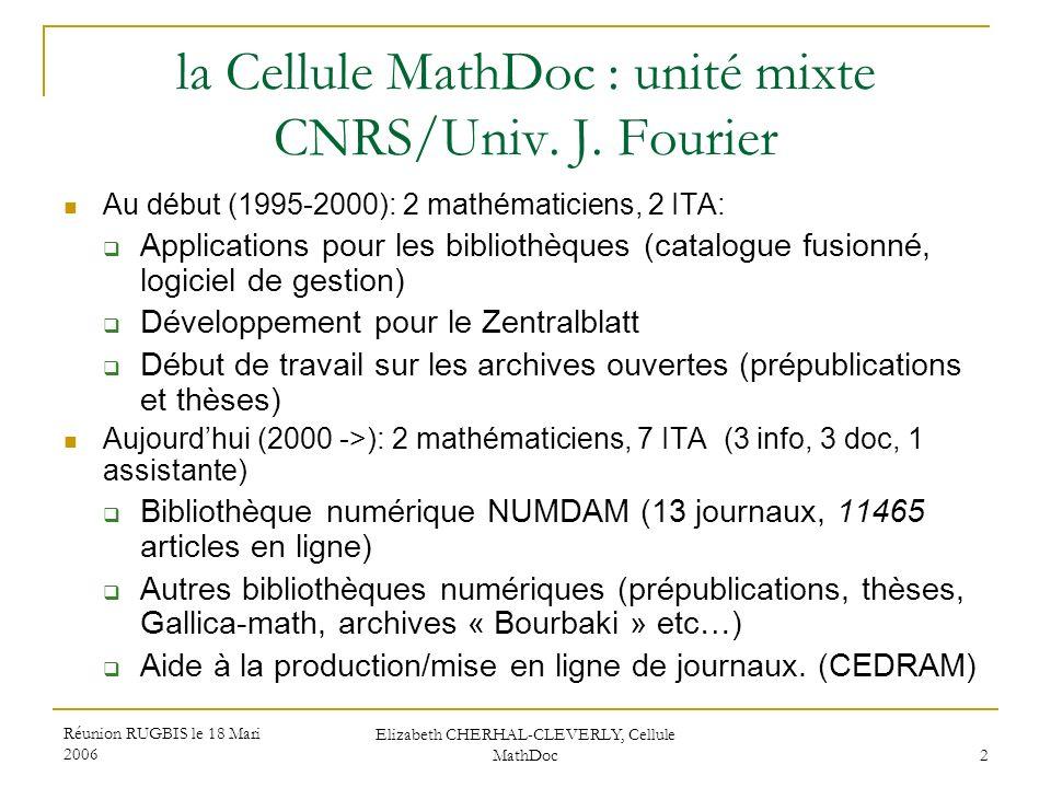Réunion RUGBIS le 18 Mari 2006 Elizabeth CHERHAL-CLEVERLY, Cellule MathDoc 2 la Cellule MathDoc : unité mixte CNRS/Univ. J. Fourier Au début (1995-200