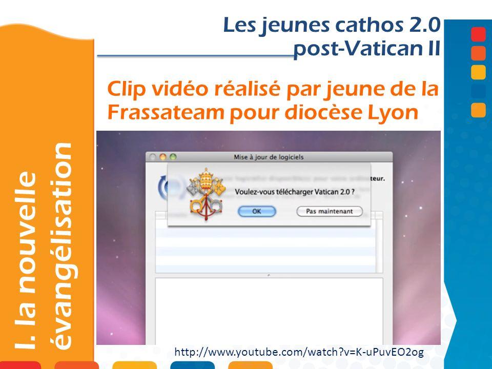 Clip vidéo réalisé par jeune de la Frassateam pour diocèse Lyon Les jeunes cathos 2.0 post-Vatican II http://www.youtube.com/watch?v=K-uPuvEO2og I. la