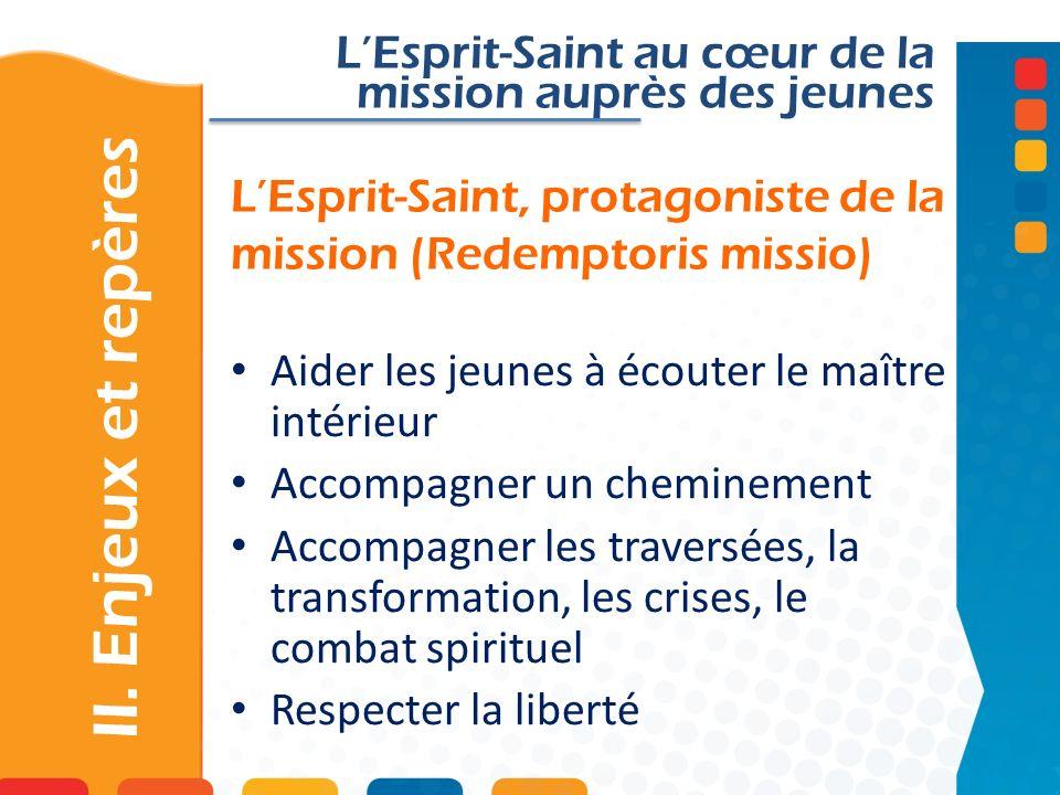 LEsprit-Saint, protagoniste de la mission (Redemptoris missio) II. Enjeux et repères LEsprit-Saint au cœur de la mission auprès des jeunes Aider les j