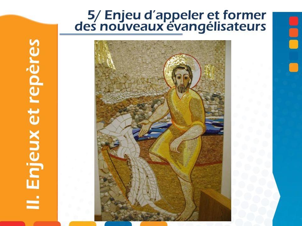 5/ Enjeu dappeler et former des nouveaux évangélisateurs