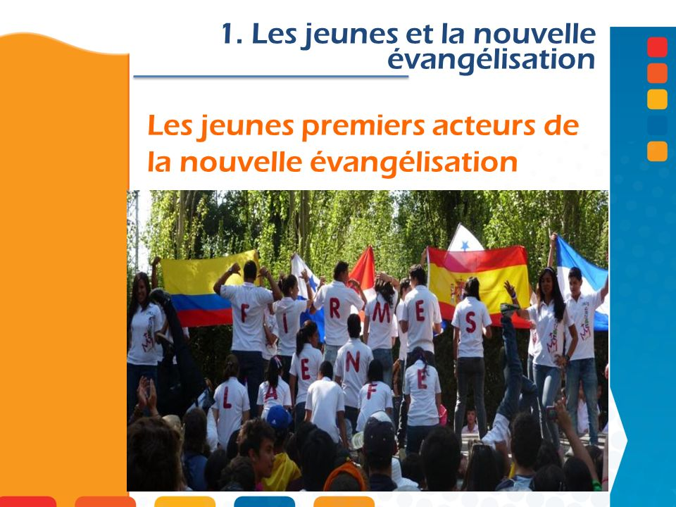 Les jeunes premiers acteurs de la nouvelle évangélisation 1. Les jeunes et la nouvelle évangélisation