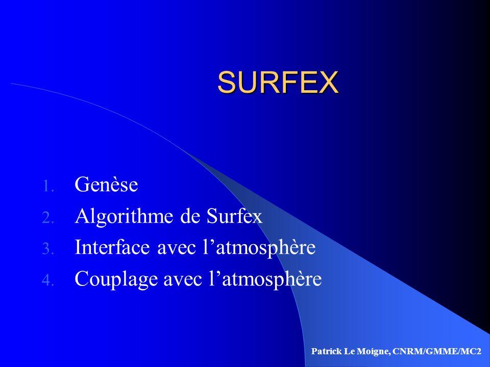 SURFEX 1. Genèse 2. Algorithme de Surfex 3. Interface avec latmosphère 4. Couplage avec latmosphère Patrick Le Moigne, CNRM/GMME/MC2