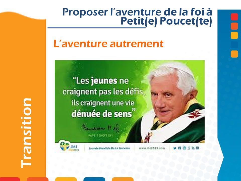 Laventure autrement Transition Proposer laventure de la foi à Petit(e) Poucet(te)