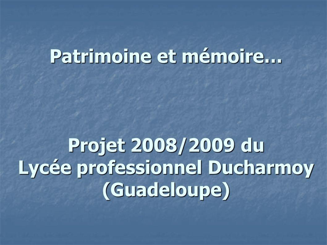 Patrimoine et mémoire… Projet 2008/2009 du Lycée professionnel Ducharmoy (Guadeloupe)