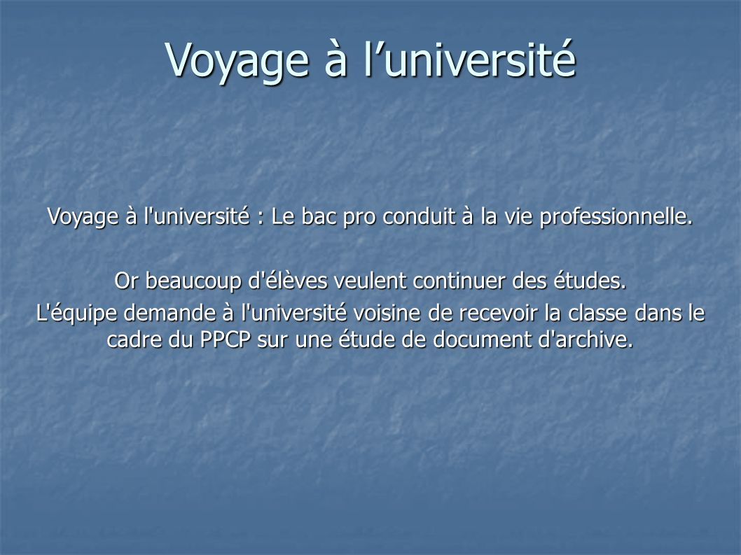 Voyage à l université : Le bac pro conduit à la vie professionnelle.