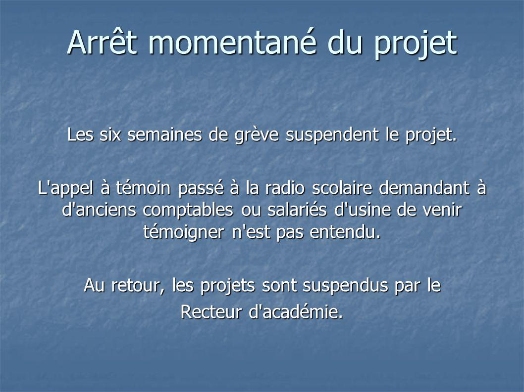 Arrêt momentané du projet Les six semaines de grève suspendent le projet.