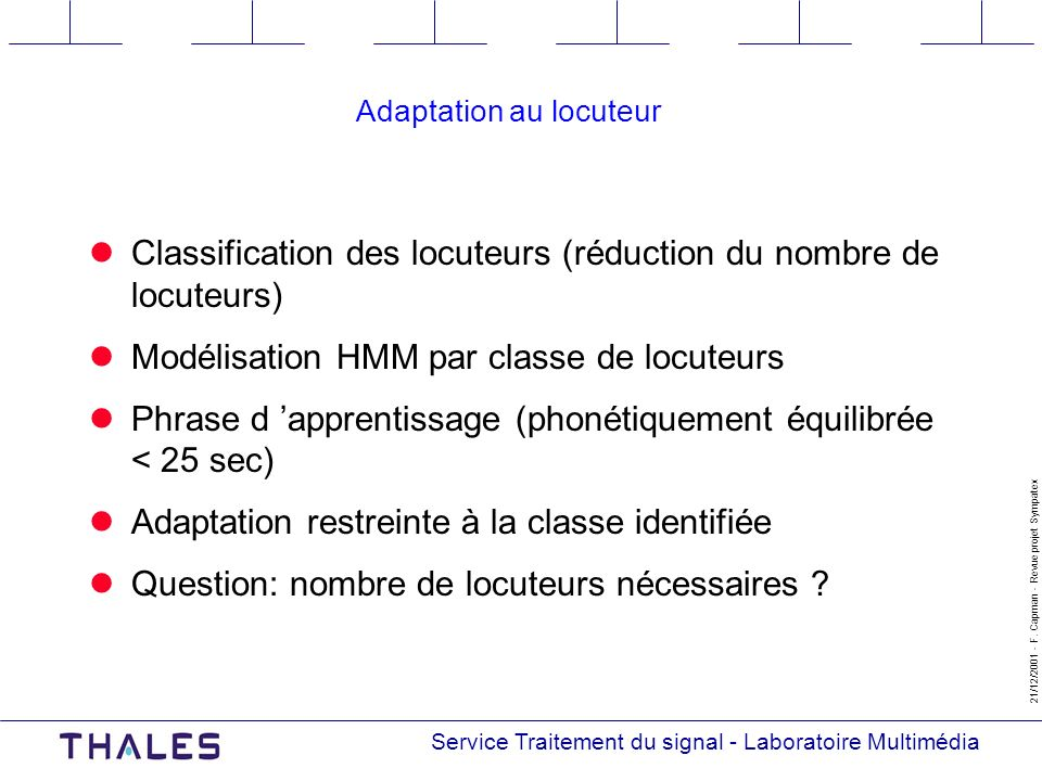 Service Traitement du signal - Laboratoire Multimédia 21/12/2001 - F. Capman - Revue projet Sympatex Adaptation au locuteur Classification des locuteu