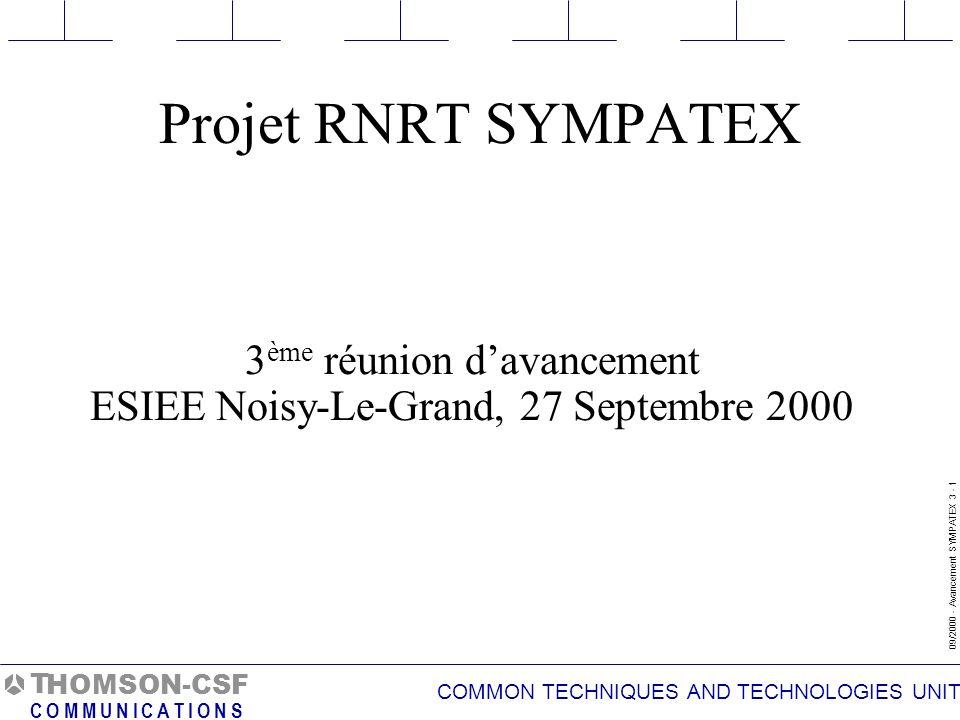 COMMON TECHNIQUES AND TECHNOLOGIES UNIT 09/2000 - Avancement SYMPATEX 3 - 2 T C O M M U N I C A T I O N S HOMSON-CSF Agenda Accueil et introduction Aspects administratifs : revue de projet, etc.