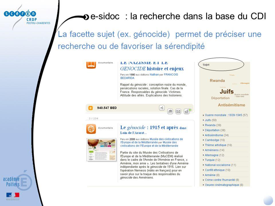 La facette sujet (ex. génocide) permet de préciser une recherche ou de favoriser la sérendipité e-sidoc : la recherche dans la base du CDI