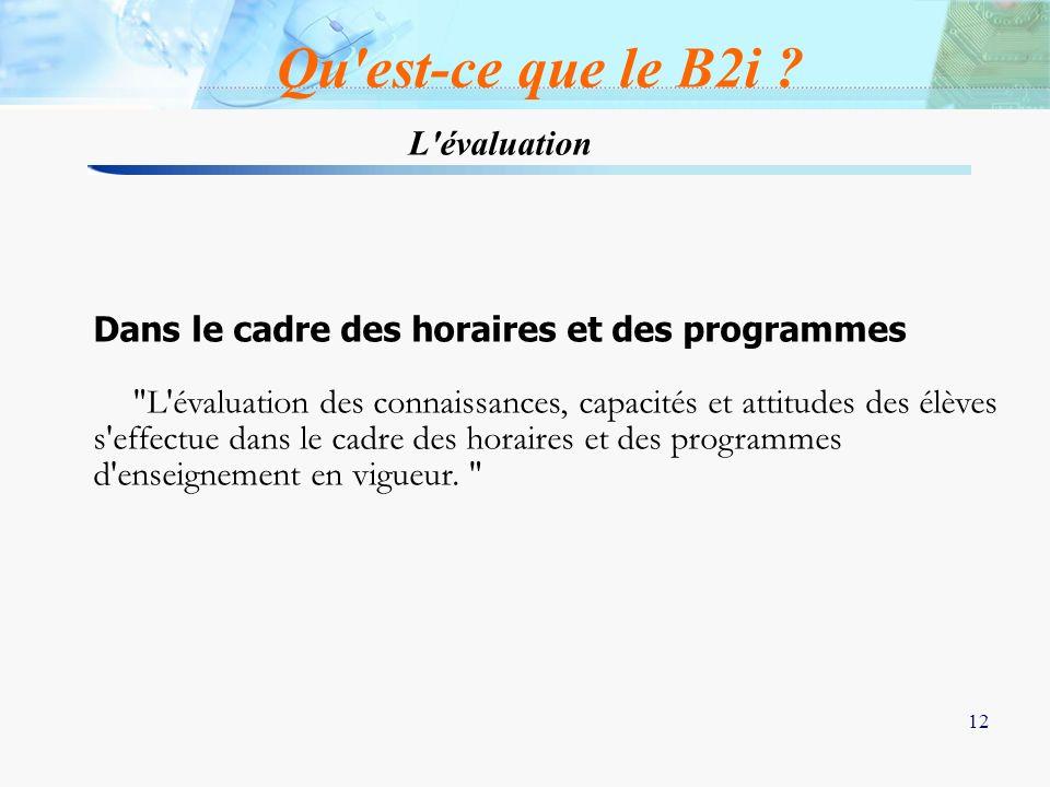 12 L'évaluation Qu'est-ce que le B2i ? Dans le cadre des horaires et des programmes