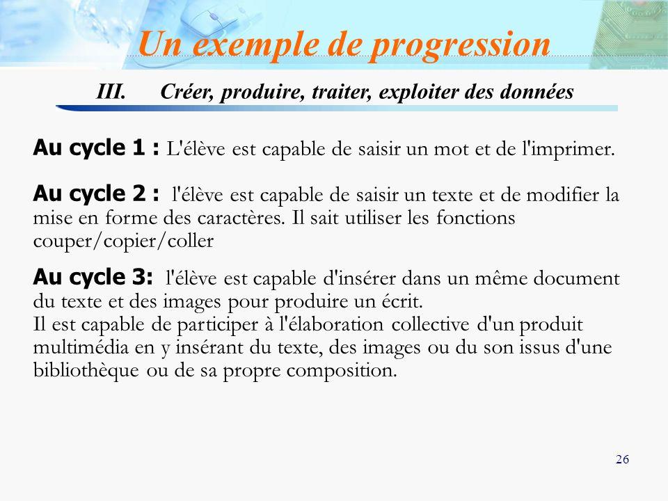 26 Au cycle 1 : L'élève est capable de saisir un mot et de l'imprimer. Au cycle 2 : l'élève est capable de saisir un texte et de modifier la mise en f