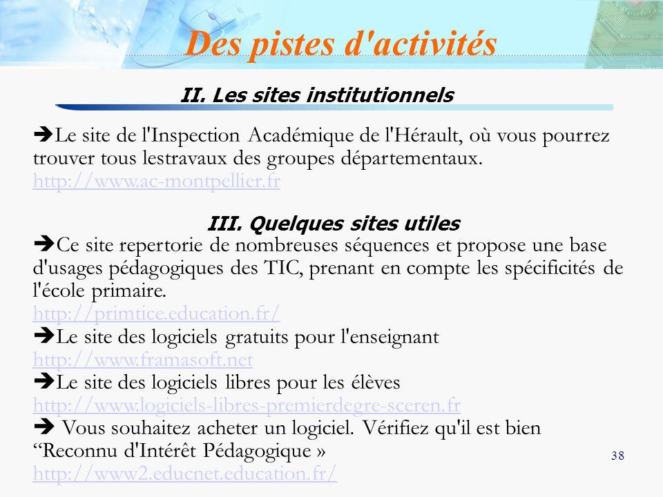 38 Le site de l'Inspection Académique de l'Hérault, où vous pourrez trouver tous lestravaux des groupes départementaux. http://www.ac-montpellier.fr I