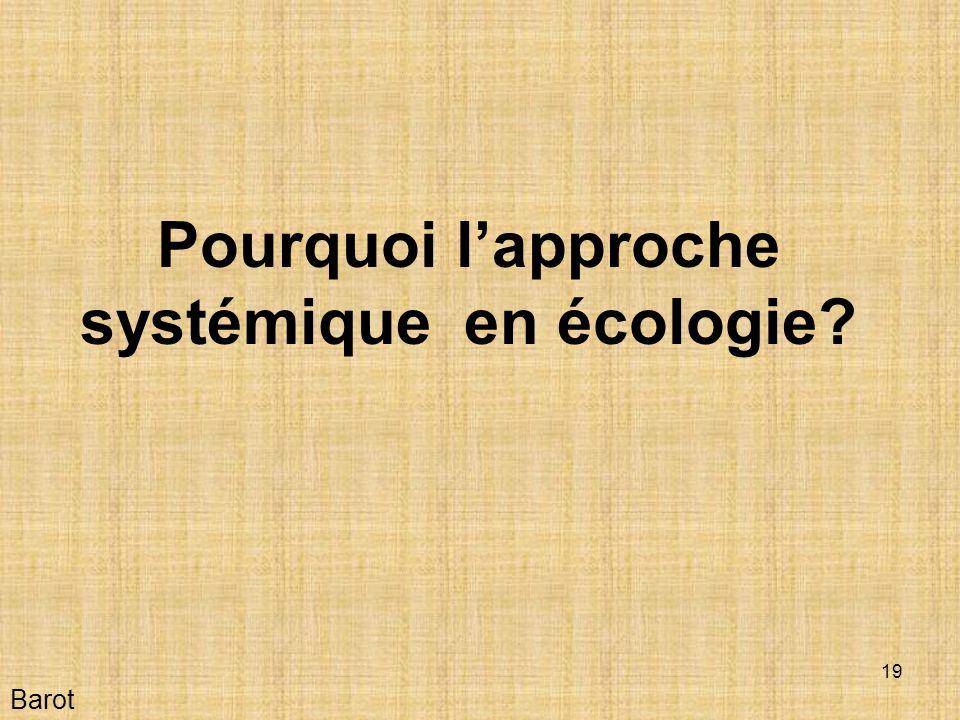 19 Pourquoi lapproche systémique en écologie? Barot